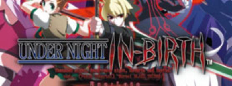 The Game Machine: Under Night In-Birth EXE: Late Video Review